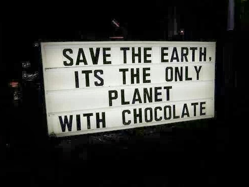 Save the planet. It's the only one with chocolate.