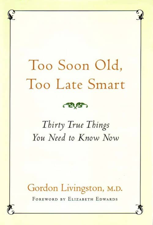 Too Soon Old, Too Late Smart. Thirty True Things You Need to Know Now.