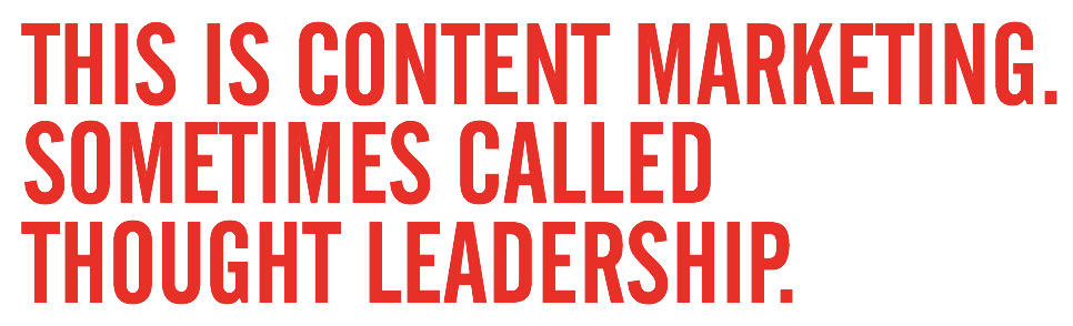 Content marketing, sometimes called thought leadership.. hm..